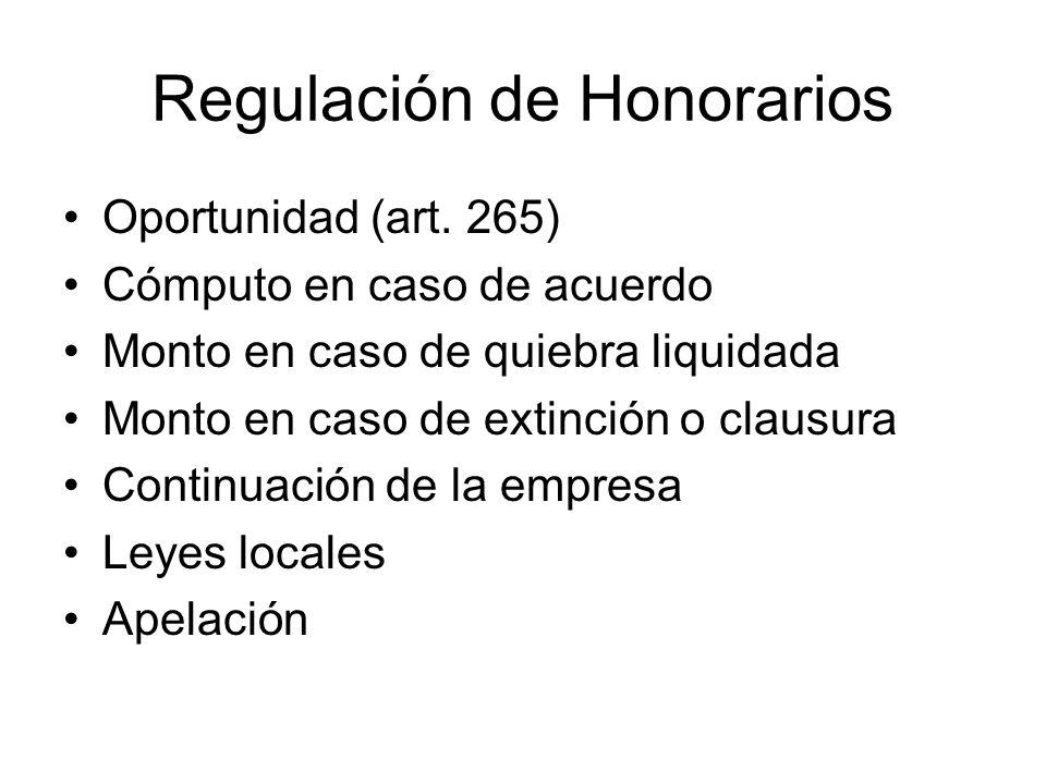 Regulación de Honorarios Oportunidad (art. 265) Cómputo en caso de acuerdo Monto en caso de quiebra liquidada Monto en caso de extinción o clausura Co