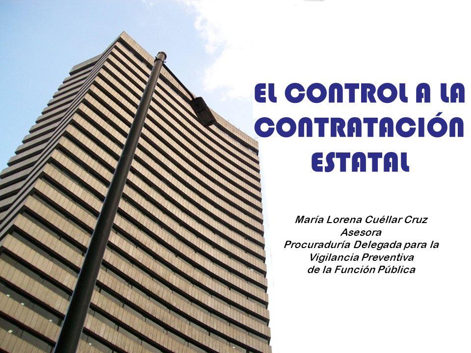 María Lorena Cuéllar Cruz Asesora Procuraduría Delegada para la Vigilancia Preventiva de la Función Pública EL CONTROL A LA CONTRATACIÓN ESTATAL