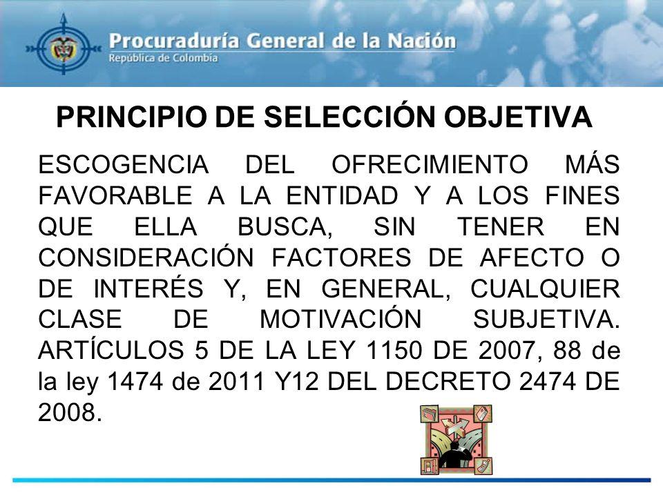 PRINCIPIO DE SELECCIÓN OBJETIVA ESCOGENCIA DEL OFRECIMIENTO MÁS FAVORABLE A LA ENTIDAD Y A LOS FINES QUE ELLA BUSCA, SIN TENER EN CONSIDERACIÓN FACTOR