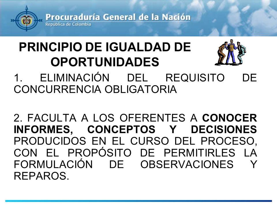 PRINCIPIO DE IGUALDAD DE OPORTUNIDADES 1. ELIMINACIÓN DEL REQUISITO DE CONCURRENCIA OBLIGATORIA 2. FACULTA A LOS OFERENTES A CONOCER INFORMES, CONCEPT