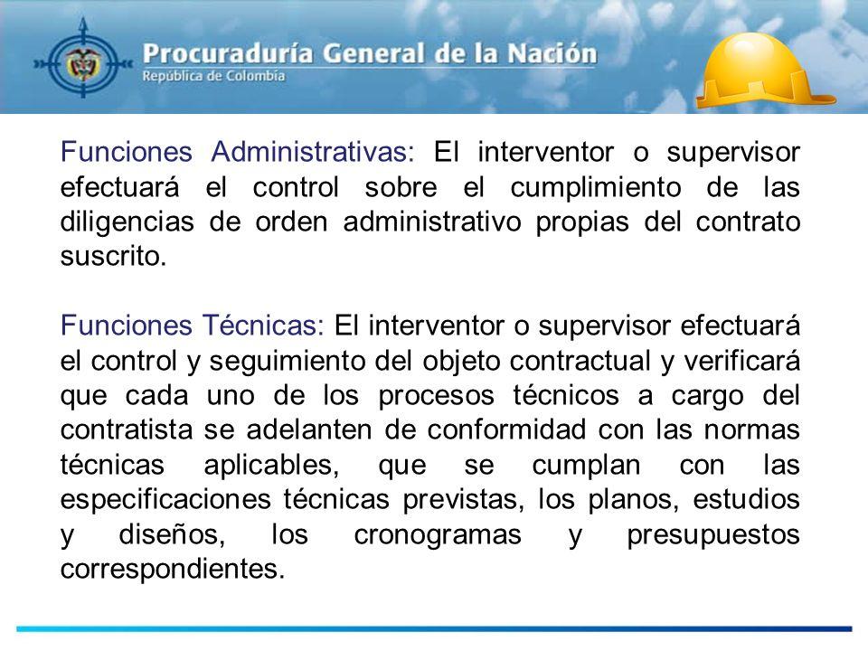 Funciones Administrativas: El interventor o supervisor efectuará el control sobre el cumplimiento de las diligencias de orden administrativo propias d