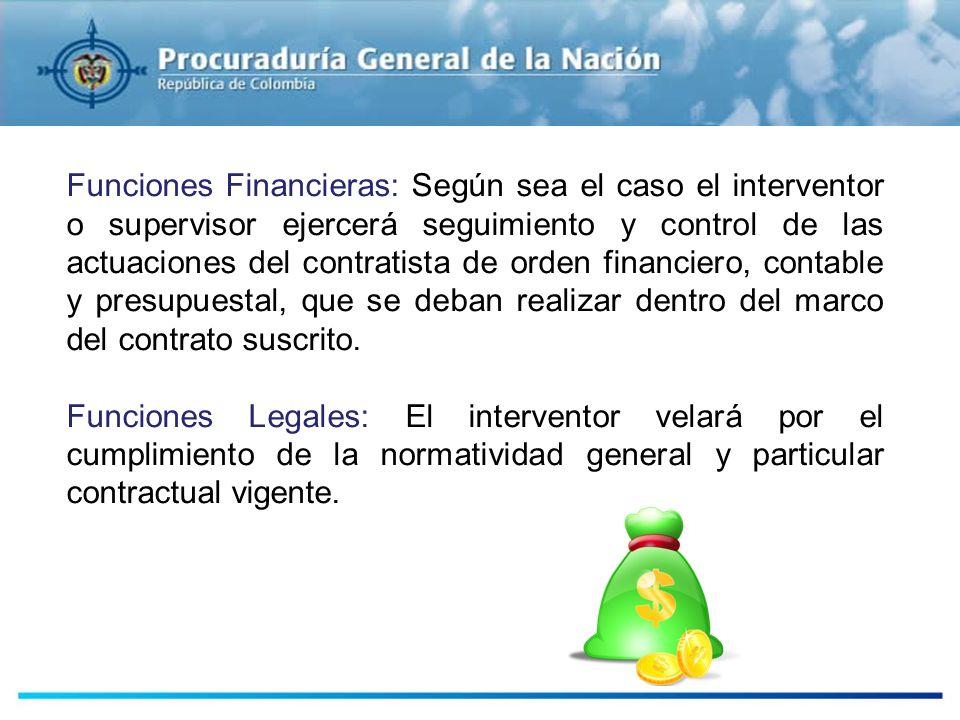 Funciones Financieras: Según sea el caso el interventor o supervisor ejercerá seguimiento y control de las actuaciones del contratista de orden financ