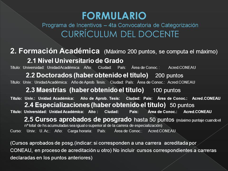2. Formación Académica (Máximo 200 puntos, se computa el máximo) 2.1 Nivel Universitario de Grado Título: Universidad: Unidad Académica: Año: Ciudad: