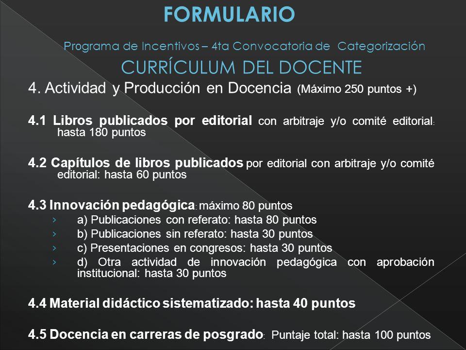 4. Actividad y Producción en Docencia (Máximo 250 puntos +) 4.1 Libros publicados por editorial con arbitraje y/o comité editorial : hasta 180 puntos