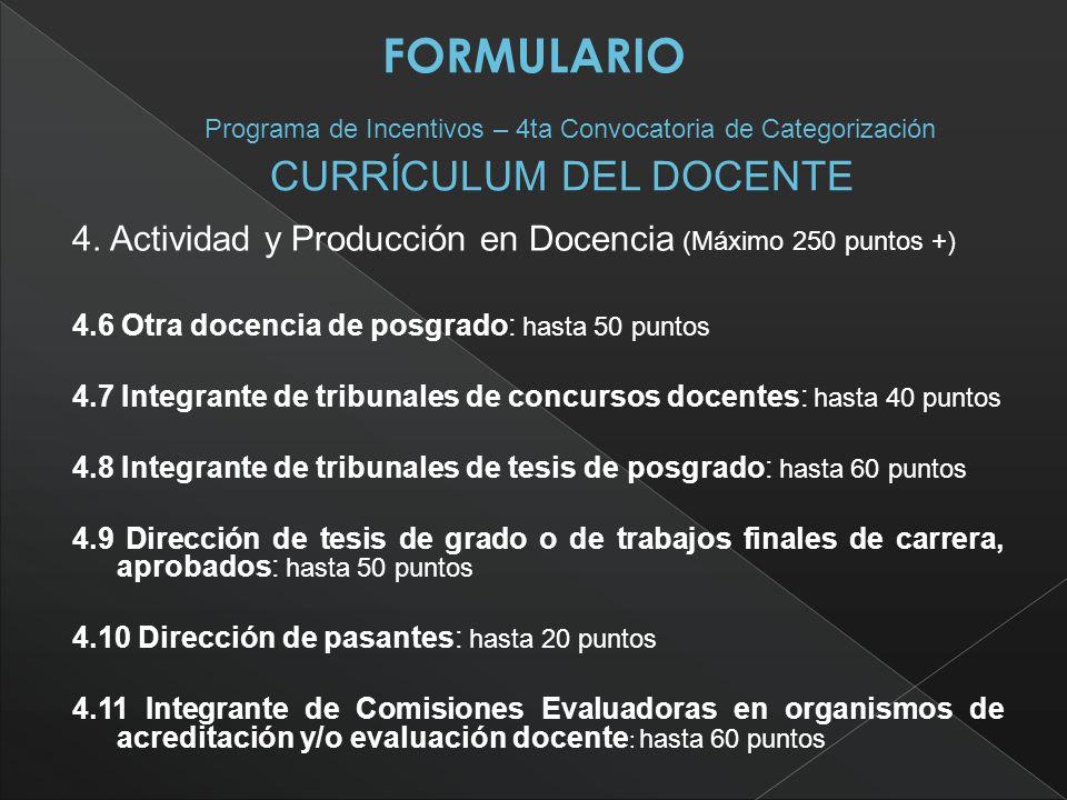 4. Actividad y Producción en Docencia (Máximo 250 puntos +) 4.6 Otra docencia de posgrado: hasta 50 puntos 4.7 Integrante de tribunales de concursos d