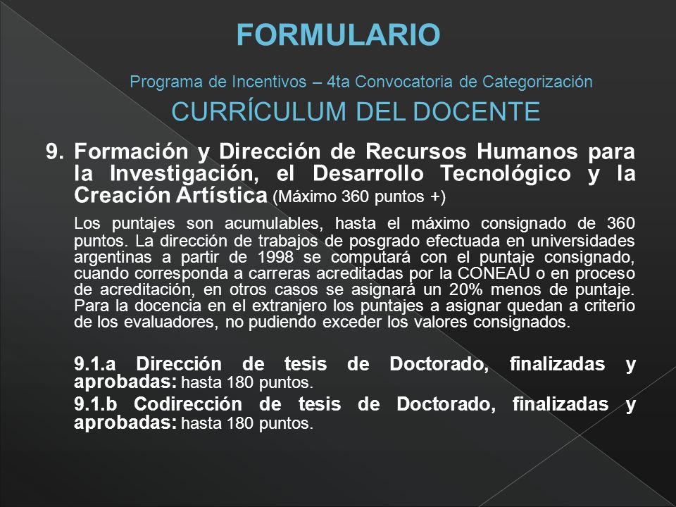 9. Formación y Dirección de Recursos Humanos para la Investigación, el Desarrollo Tecnológico y la Creación Artística (Máximo 360 puntos +) Los puntaj