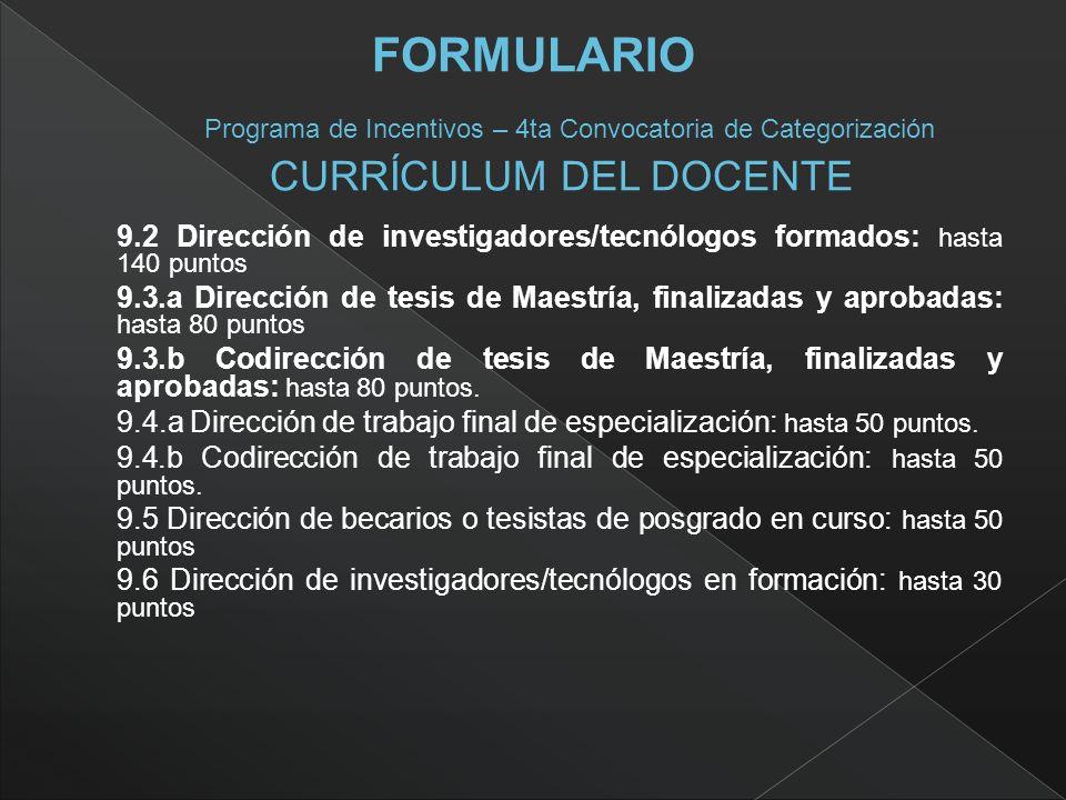 9.2 Dirección de investigadores/tecnólogos formados: hasta 140 puntos 9.3.a Dirección de tesis de Maestría, finalizadas y aprobadas: hasta 80 puntos 9.3.b Codirección de tesis de Maestría, finalizadas y aprobadas: hasta 80 puntos.