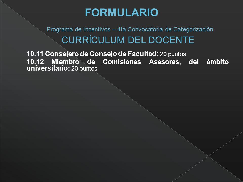 10.11 Consejero de Consejo de Facultad: 20 puntos 10.12 Miembro de Comisiones Asesoras, del ámbito universitario: 20 puntos