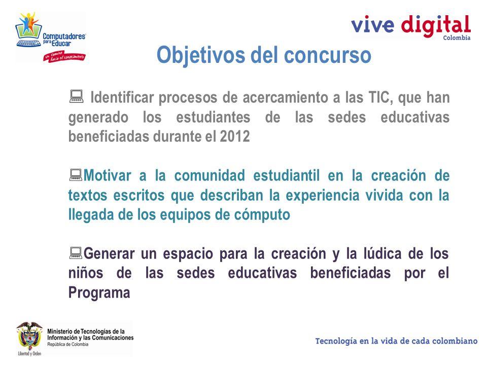 Objetivos del concurso Identificar procesos de acercamiento a las TIC, que han generado los estudiantes de las sedes educativas beneficiadas durante e