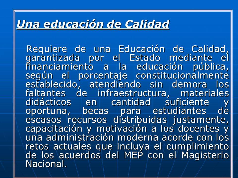Una educación de Calidad Requiere de una Educación de Calidad, garantizada por el Estado mediante el financiamiento a la educación pública, según el p
