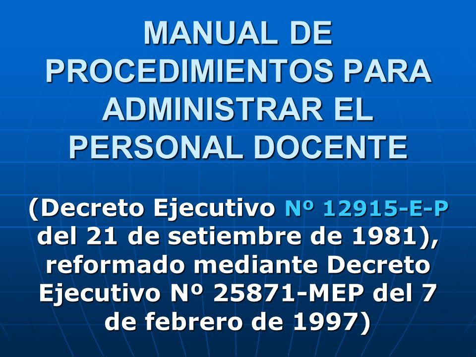 MANUAL DE PROCEDIMIENTOS PARA ADMINISTRAR EL PERSONAL DOCENTE (Decreto Ejecutivo Nº 12915-E-P del 21 de setiembre de 1981), reformado mediante Decreto