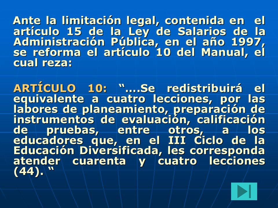 Ante la limitación legal, contenida en el artículo 15 de la Ley de Salarios de la Administración Pública, en el año 1997, se reforma el artículo 10 de
