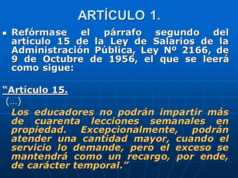 ARTÍCULO 1. Refórmase el párrafo segundo del artículo 15 de la Ley de Salarios de la Administración Pública, Ley Nº 2166, de 9 de Octubre de 1956, el