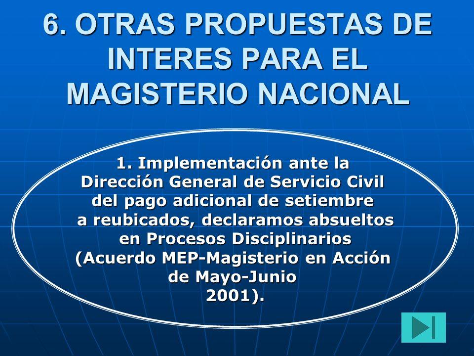 6. OTRAS PROPUESTAS DE INTERES PARA EL MAGISTERIO NACIONAL 1. Implementación ante la Dirección General de Servicio Civil del pago adicional de setiemb