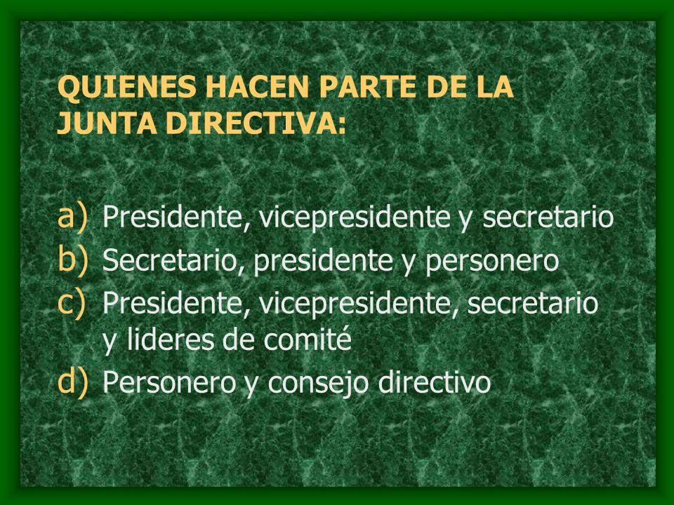 QUIENES HACEN PARTE DE LA JUNTA DIRECTIVA: a) Presidente, vicepresidente y secretario b) Secretario, presidente y personero c) Presidente, vicepreside