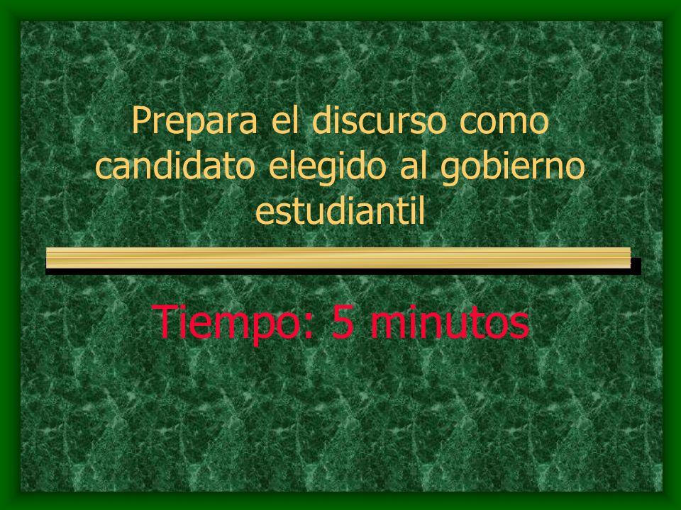 Prepara el discurso como candidato elegido al gobierno estudiantil Tiempo: 5 minutos