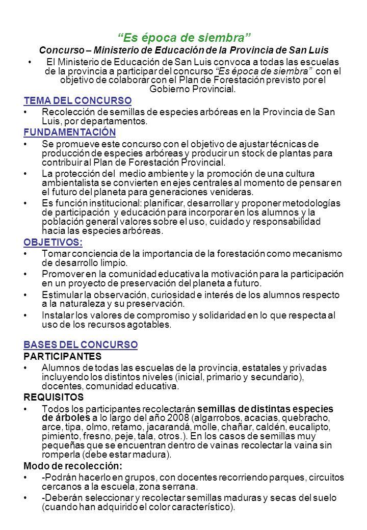 Es época de siembra Concurso – Ministerio de Educación de la Provincia de San Luis El Ministerio de Educación de San Luis convoca a todas las escuelas de la provincia a participar del concurso Es época de siembra con el objetivo de colaborar con el Plan de Forestación previsto por el Gobierno Provincial.