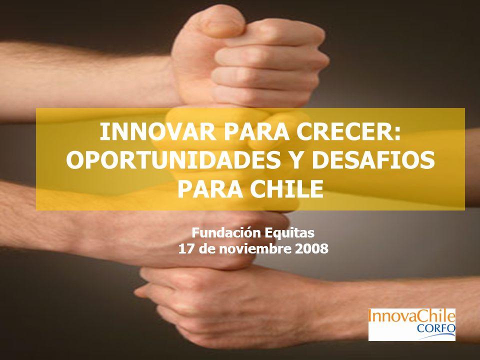 INNOVAR PARA CRECER: OPORTUNIDADES Y DESAFIOS PARA CHILE Fundación Equitas 17 de noviembre 2008