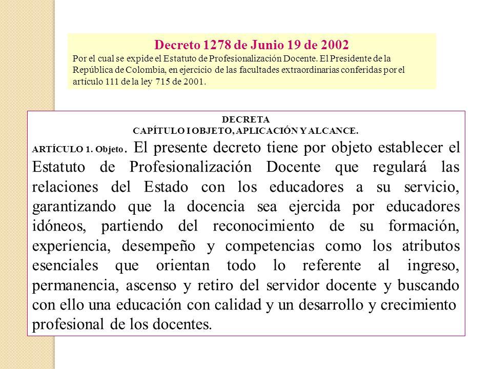 DECRETA CAPÍTULO I OBJETO, APLICACIÓN Y ALCANCE. ARTÍCULO 1. Objeto. El presente decreto tiene por objeto establecer el Estatuto de Profesionalización