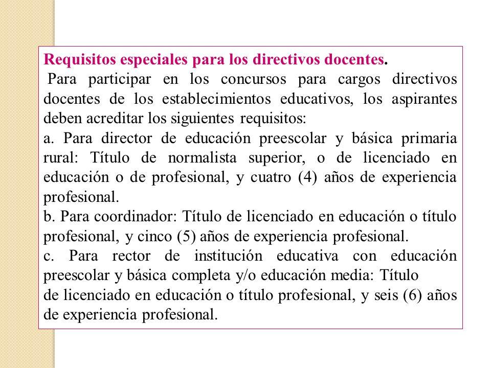 Requisitos especiales para los directivos docentes. Para participar en los concursos para cargos directivos docentes de los establecimientos educativo