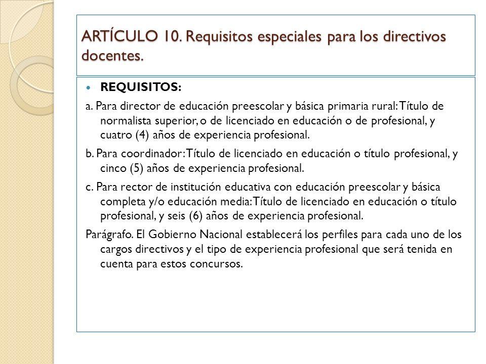ARTÍCULO 10. Requisitos especiales para los directivos docentes. REQUISITOS: a. Para director de educación preescolar y básica primaria rural: Título
