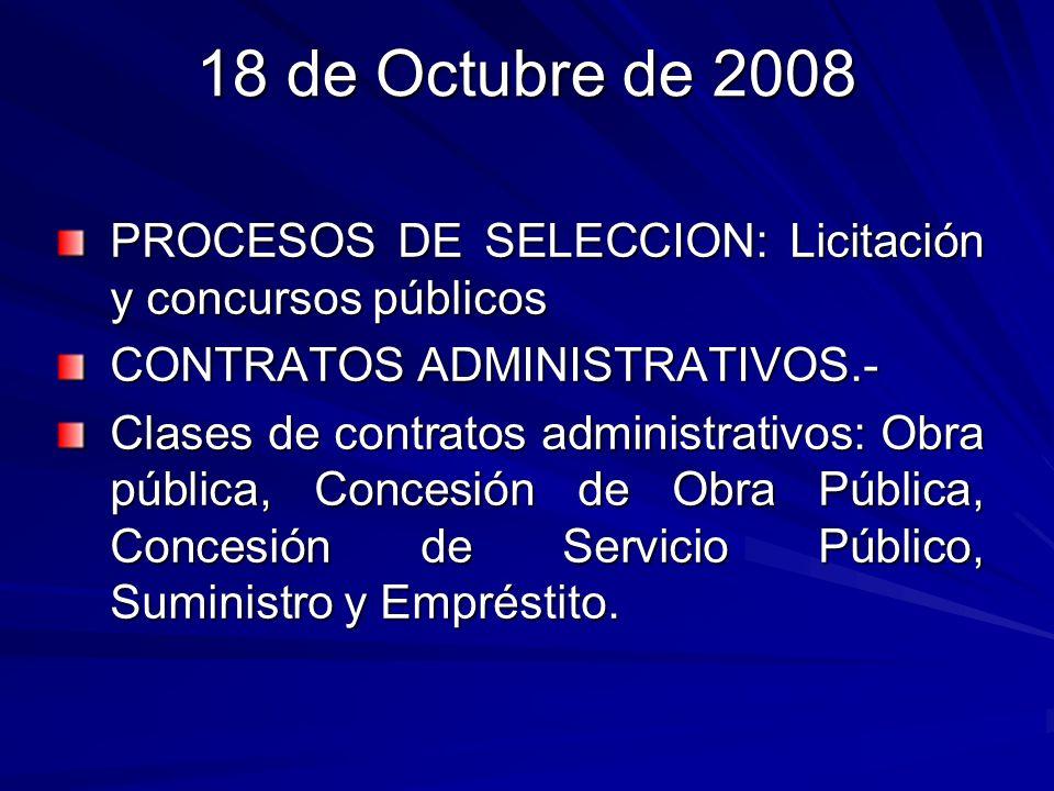 18 de Octubre de 2008 PROCESOS DE SELECCION: Licitación y concursos públicos CONTRATOS ADMINISTRATIVOS.- Clases de contratos administrativos: Obra púb