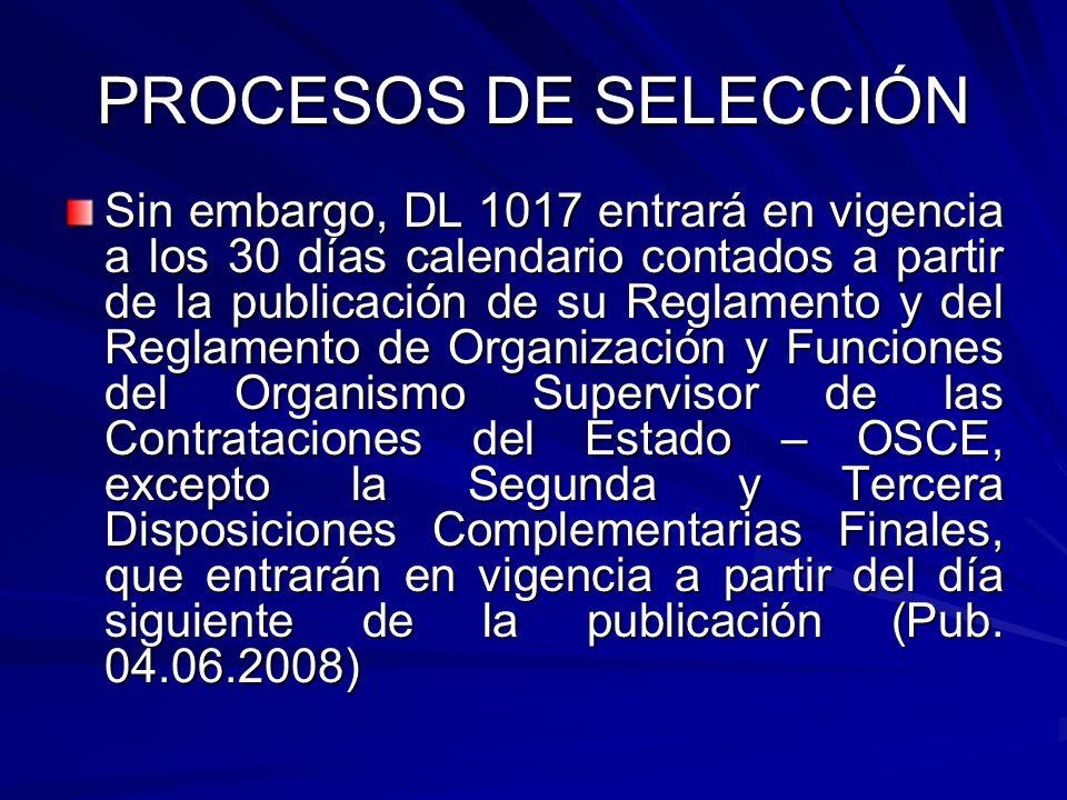 PROCESOS DE SELECCIÓN Sin embargo, DL 1017 entrará en vigencia a los 30 días calendario contados a partir de la publicación de su Reglamento y del Reg