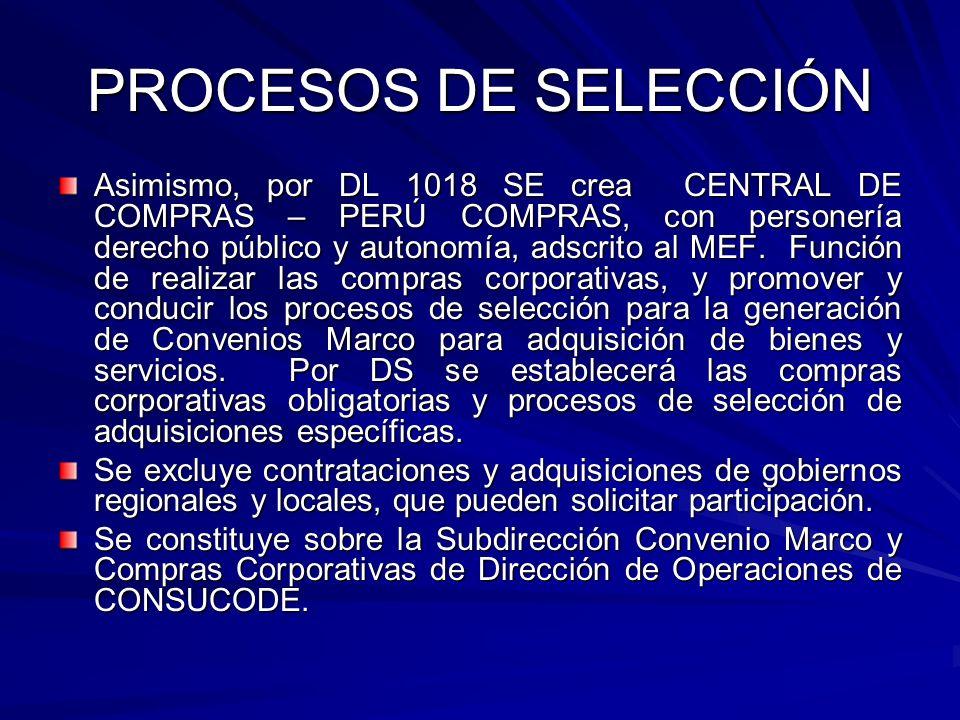 PROCESOS DE SELECCIÓN Asimismo, por DL 1018 SE crea CENTRAL DE COMPRAS – PERÚ COMPRAS, con personería derecho público y autonomía, adscrito al MEF. Fu