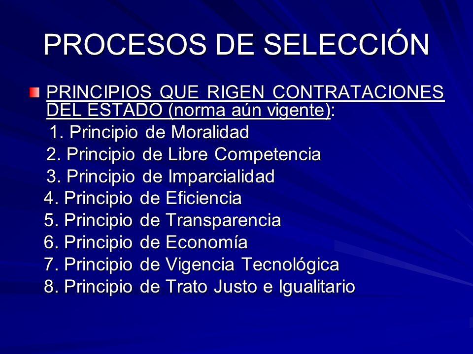 PROCESOS DE SELECCIÓN PRINCIPIOS QUE RIGEN CONTRATACIONES DEL ESTADO (norma aún vigente): 1. Principio de Moralidad 1. Principio de Moralidad 2. Princ