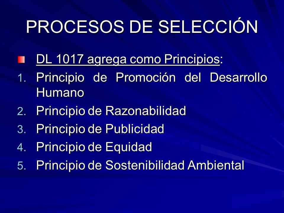 PROCESOS DE SELECCIÓN DL 1017 agrega como Principios: 1. Principio de Promoción del Desarrollo Humano 2. Principio de Razonabilidad 3. Principio de Pu