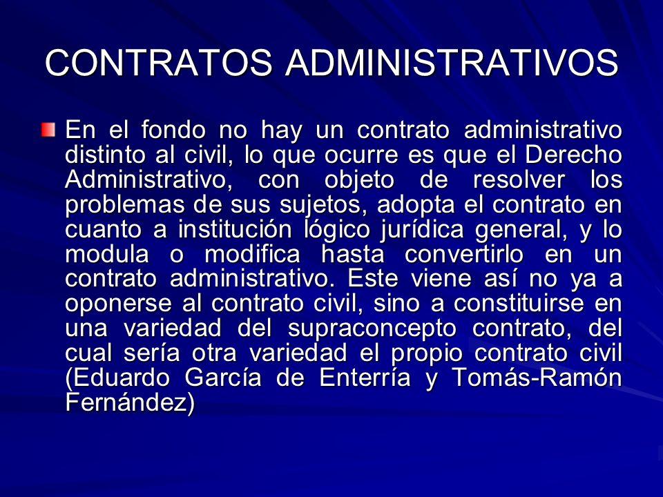 CONTRATOS ADMINISTRATIVOS En el fondo no hay un contrato administrativo distinto al civil, lo que ocurre es que el Derecho Administrativo, con objeto