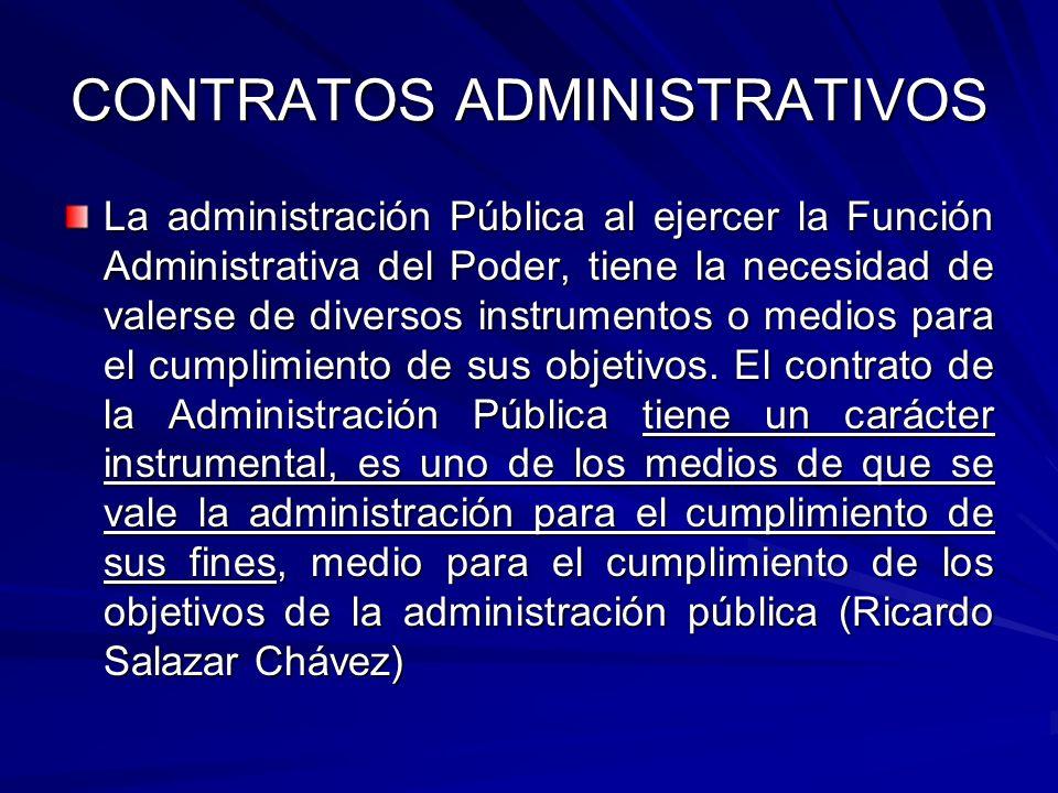 CONTRATOS ADMINISTRATIVOS La administración Pública al ejercer la Función Administrativa del Poder, tiene la necesidad de valerse de diversos instrume