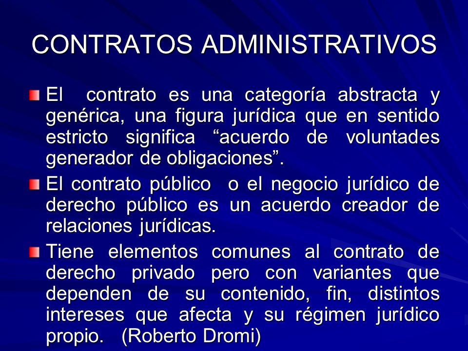 CONTRATOS ADMINISTRATIVOS El contrato es una categoría abstracta y genérica, una figura jurídica que en sentido estricto significa acuerdo de voluntad