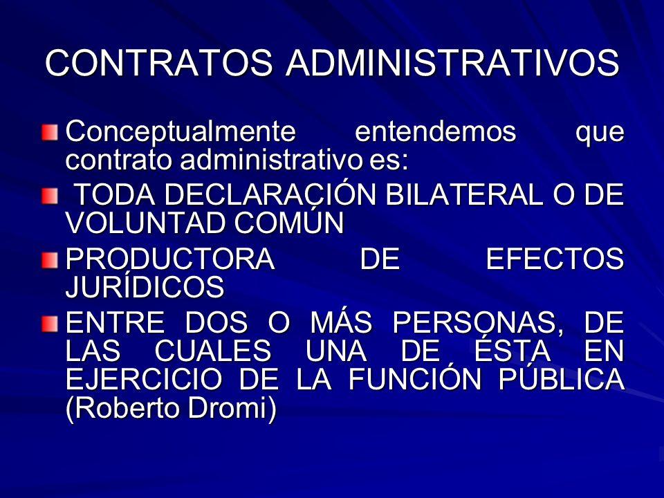CONTRATOS ADMINISTRATIVOS Conceptualmente entendemos que contrato administrativo es: TODA DECLARACIÓN BILATERAL O DE VOLUNTAD COMÚN TODA DECLARACIÓN B