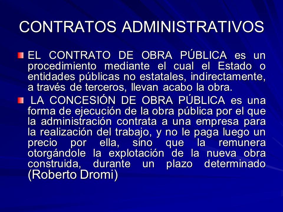 CONTRATOS ADMINISTRATIVOS EL CONTRATO DE OBRA PÚBLICA es un procedimiento mediante el cual el Estado o entidades públicas no estatales, indirectamente