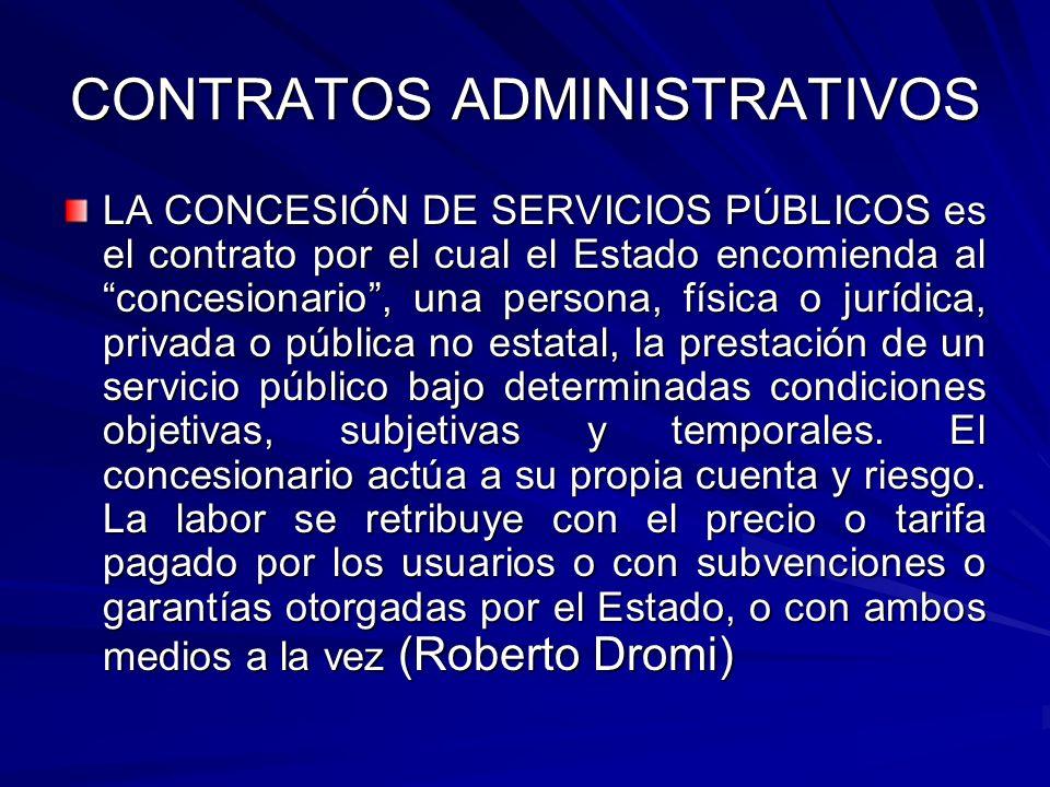CONTRATOS ADMINISTRATIVOS LA CONCESIÓN DE SERVICIOS PÚBLICOS es el contrato por el cual el Estado encomienda al concesionario, una persona, física o j
