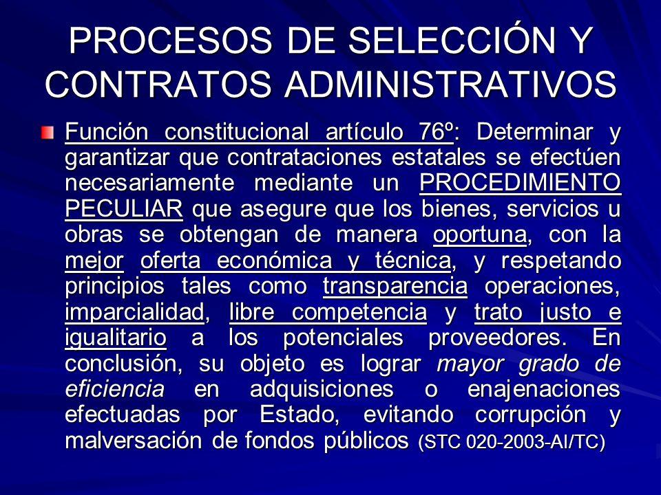 PROCESOS DE SELECCIÓN Y CONTRATOS ADMINISTRATIVOS Función constitucional artículo 76º: Determinar y garantizar que contrataciones estatales se efectúe