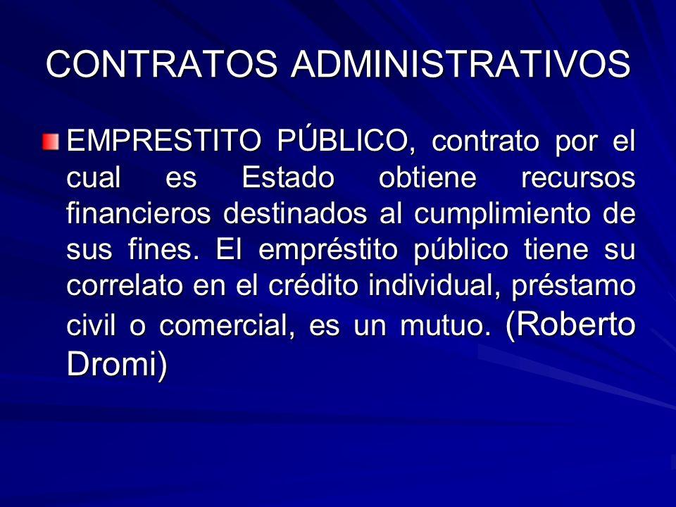 CONTRATOS ADMINISTRATIVOS EMPRESTITO PÚBLICO, contrato por el cual es Estado obtiene recursos financieros destinados al cumplimiento de sus fines. El