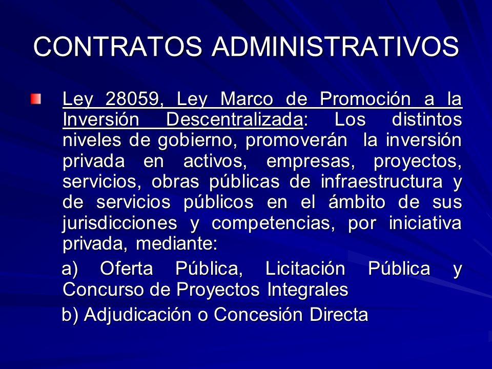 CONTRATOS ADMINISTRATIVOS Ley 28059, Ley Marco de Promoción a la Inversión Descentralizada: Los distintos niveles de gobierno, promoverán la inversión