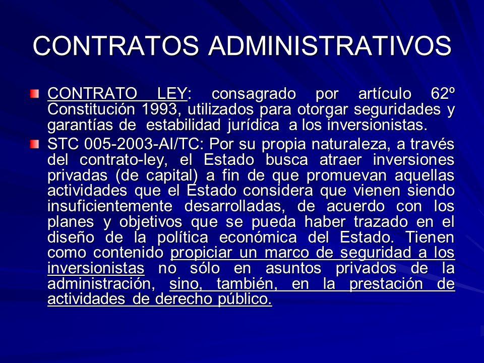 CONTRATOS ADMINISTRATIVOS CONTRATO LEY: consagrado por artículo 62º Constitución 1993, utilizados para otorgar seguridades y garantías de estabilidad