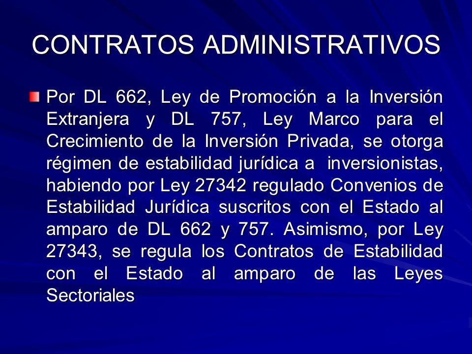 CONTRATOS ADMINISTRATIVOS Por DL 662, Ley de Promoción a la Inversión Extranjera y DL 757, Ley Marco para el Crecimiento de la Inversión Privada, se o