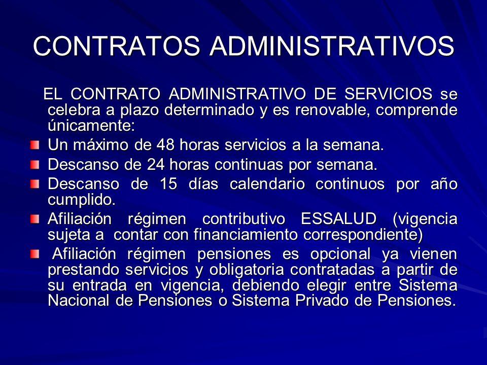 CONTRATOS ADMINISTRATIVOS EL CONTRATO ADMINISTRATIVO DE SERVICIOS se celebra a plazo determinado y es renovable, comprende únicamente: EL CONTRATO ADM
