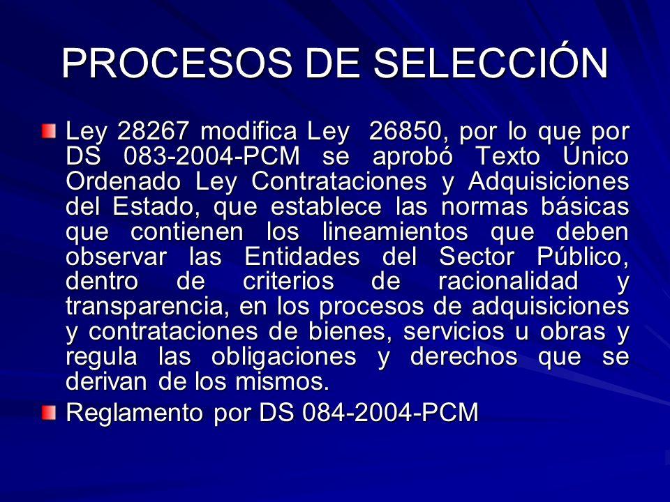 PROCESOS DE SELECCIÓN Ley 28267 modifica Ley 26850, por lo que por DS 083-2004-PCM se aprobó Texto Único Ordenado Ley Contrataciones y Adquisiciones d
