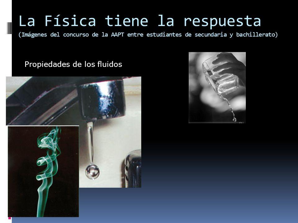 La Física tiene la respuesta (Imágenes del concurso de la AAPT entre estudiantes de secundaria y bachillerato) Propiedades de los fluidos