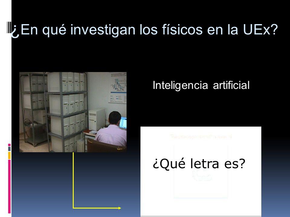 ¿ En qué investigan los físicos en la UEx? Inteligencia artificial ¿Qué letra es?