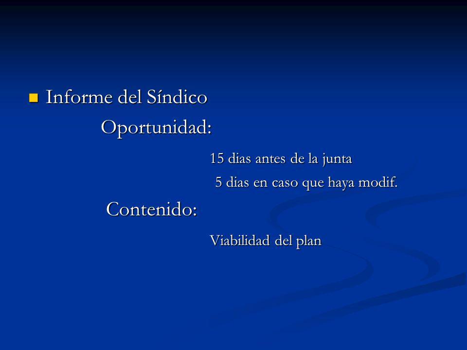 Informe del Síndico Informe del Síndico Oportunidad: Oportunidad: 15 dias antes de la junta 15 dias antes de la junta 5 dias en caso que haya modif.