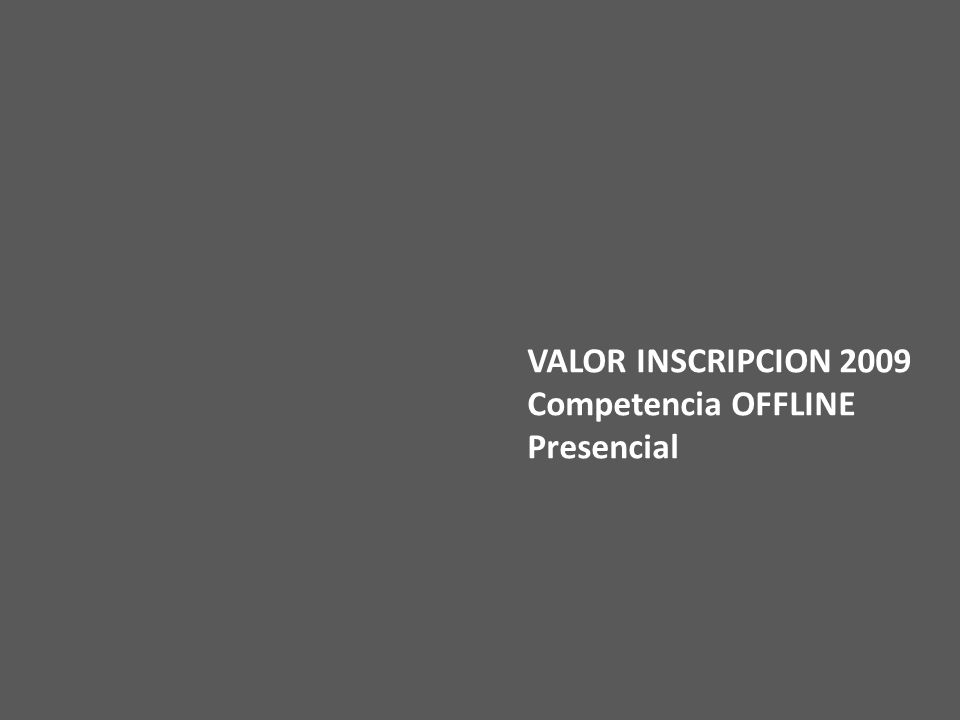 VALOR INSCRIPCION 2009 Competencia OFFLINE Presencial