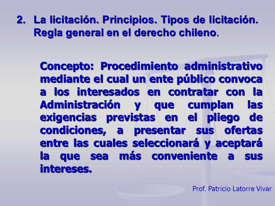 Prof. Patricio Latorre Vivar 2.La licitación. Principios. Tipos de licitación. Regla general en el derecho chileno. Concepto: Procedimiento administra
