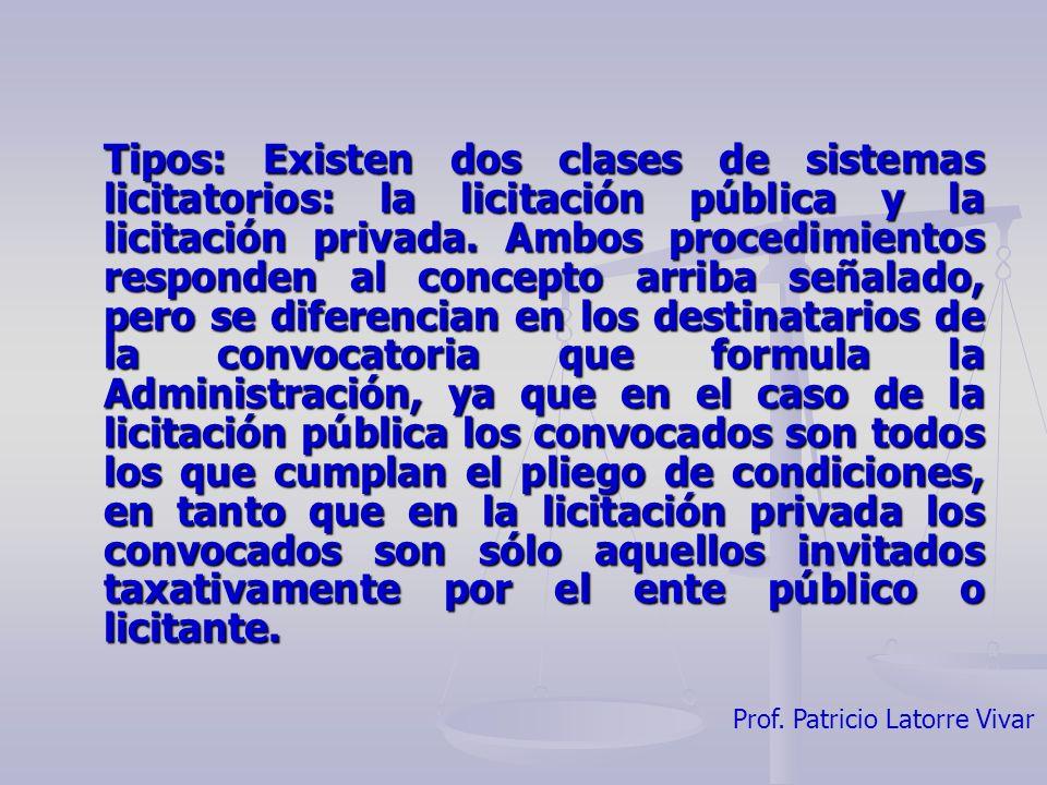 Prof. Patricio Latorre Vivar Tipos: Existen dos clases de sistemas licitatorios: la licitación pública y la licitación privada. Ambos procedimientos r