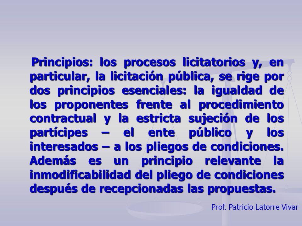 Prof. Patricio Latorre Vivar Principios: los procesos licitatorios y, en particular, la licitación pública, se rige por dos principios esenciales: la